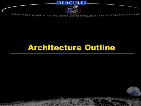 Architecture Outline. 2-Dec-04 USC 2004 AME 557 Space Exploration Architecture Race Overview  What is HERCULES? Race Logistics Provider Subsystems Orchestration.