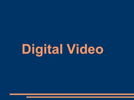 Digital Video. Producing Digital Video ● Video capture – Involves digitizing an analog source ● Editing – Linear editing – Non-linear editing ● Playback.