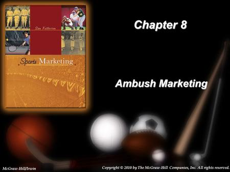 8-1 Chapter 8 Ambush Marketing Copyright © 2010 by The McGraw-Hill Companies, Inc. All rights reserved. McGraw-Hill/Irwin.