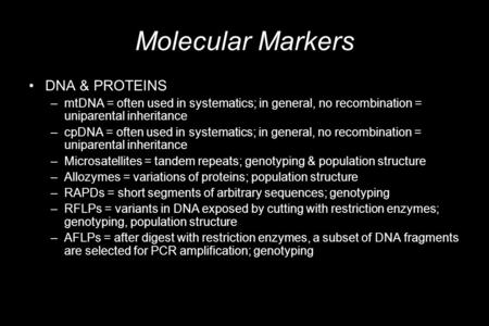 Molecular Markers DNA & PROTEINS –mtDNA = often used in systematics; in general, no recombination = uniparental inheritance –cpDNA = often used in systematics;