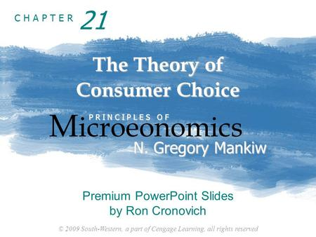 © 2009 South-Western, a part of Cengage Learning, all rights reserved C H A P T E R The Theory of Consumer Choice M icroeonomics P R I N C I P L E S O.