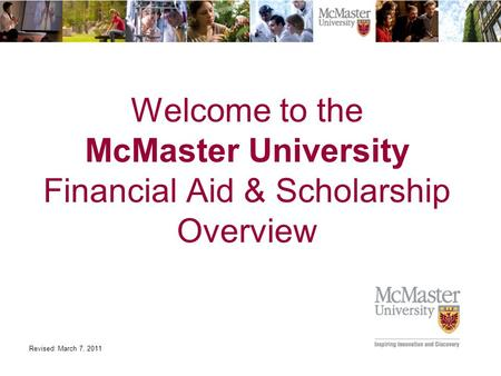 Welcome to the McMaster University Financial Aid & Scholarship Overview Revised: March 7, 2011.