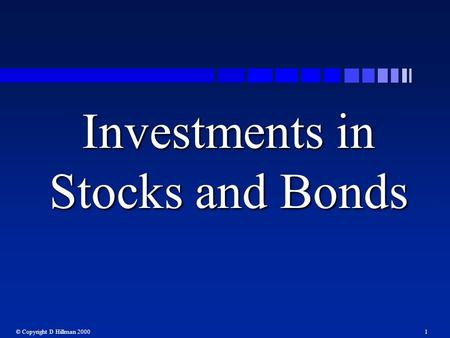 © Copyright D Hillman 20001 Investments in Stocks and Bonds.