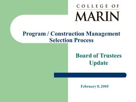 Program / Construction Management Selection Process February 8, 2005 Board of Trustees Update.