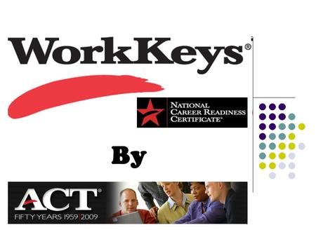 By. WorkKeys ® Developed and managed by ACT. Same company of the ACT exam for college entrance. WorkKeys ® are assessments used for screening and hiring.