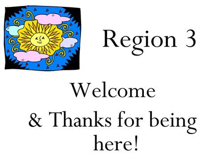 Region 3 Welcome & Thanks for being here!. Robin Gipson Animoto Video link:  QgC31Ewhttp://animoto.com/play/0fnyxmtzXhB4kMT.