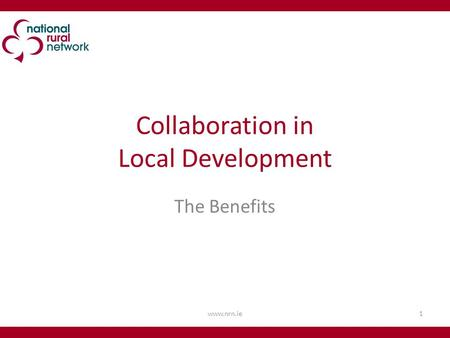 Collaboration in Local Development The Benefits 1www.nrn.ie.