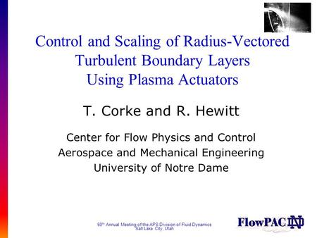 60 th Annual Meeting of the APS Division of Fluid Dynamics Salt Lake City, Utah Control and Scaling of Radius-Vectored Turbulent Boundary Layers Using.
