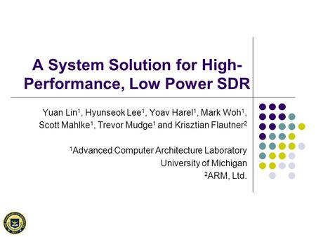 A System Solution for High- Performance, Low Power SDR Yuan Lin 1, Hyunseok Lee 1, Yoav Harel 1, Mark Woh 1, Scott Mahlke 1, Trevor Mudge 1 and Krisztian.