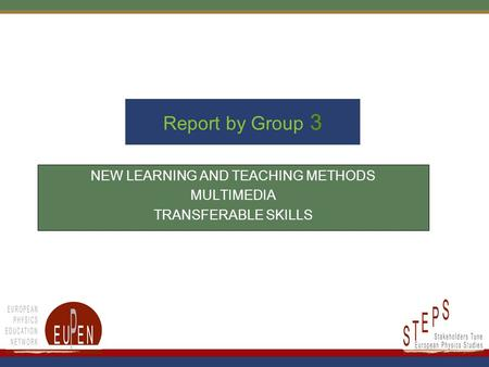 Report by Group 3 NEW LEARNING AND TEACHING METHODS MULTIMEDIA TRANSFERABLE SKILLS.