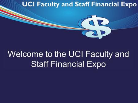 Welcome to the UCI Faculty and Staff Financial Expo.