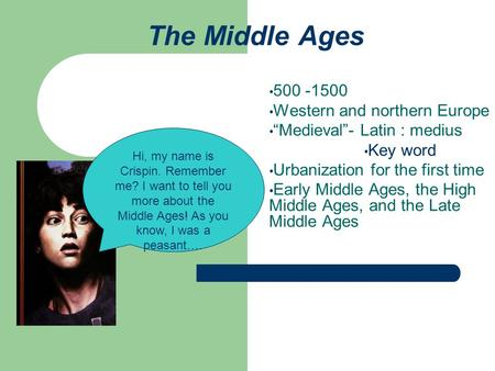 "The Middle Ages 500 -1500 Western and northern Europe ""Medieval""- Latin : medius Key word Urbanization for the first time Early Middle Ages, the High Middle."