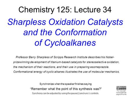Chemistry 125: Lecture 34 Sharpless Oxidation Catalysts and the Conformation of Cycloalkanes Professor Barry Sharpless of Scripps Research Institute describes.