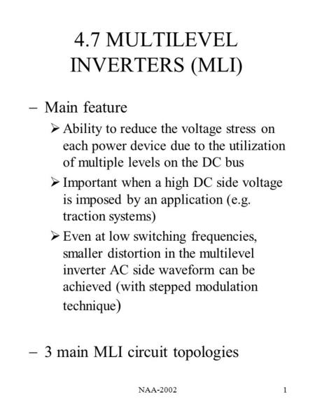 NAA-20021 4.7 MULTILEVEL INVERTERS (MLI)  Main feature  Ability to reduce the voltage stress on each power device due to the utilization of multiple.