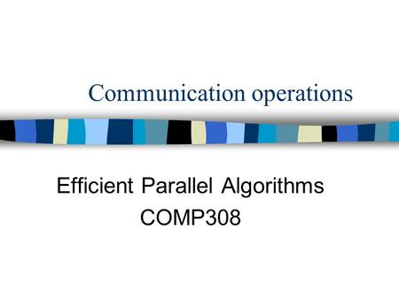 Communication operations Efficient Parallel Algorithms COMP308.
