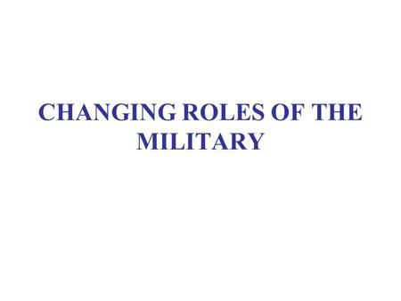 CHANGING ROLES OF THE MILITARY. ASSIGNMENTS Smith, Democracy, ch. 3 Modern Latin America, ch. 13.