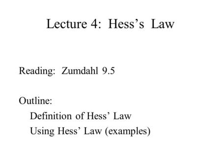 Lecture 4: Hess's Law Reading: Zumdahl 9.5 Outline: Definition of Hess' Law Using Hess' Law (examples)
