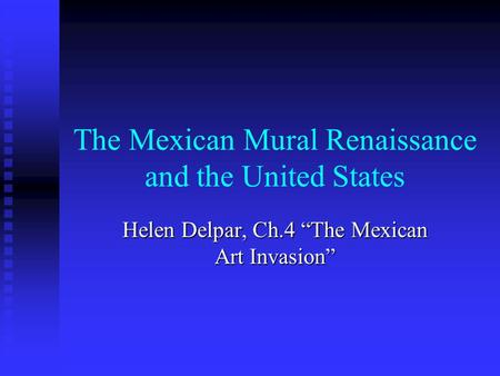 "The Mexican Mural Renaissance and the United States Helen Delpar, Ch.4 ""The Mexican Art Invasion"""