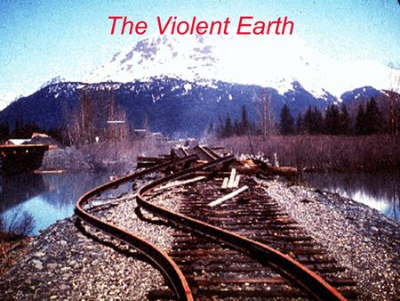 The Violent Earth. The San Andreas fault The San Andreas fault 1989 Loma Prieta quake 1989 Loma Prieta quake 1906 San Francisco quake 1906 San Francisco.