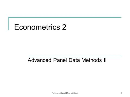 Advanced Panel Data Methods1 Econometrics 2 Advanced Panel Data Methods II.