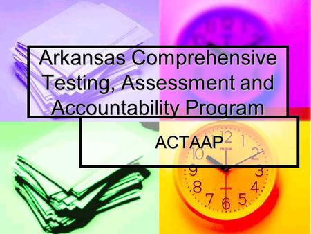 Arkansas Comprehensive Testing, Assessment and Accountability Program ACTAAP.