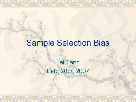 Sample Selection Bias Lei Tang Feb. 20th, 2007. Classical ML vs. Reality  Training data and Test data share the same distribution (In classical Machine.