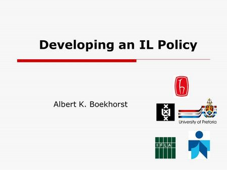 Developing an IL Policy Albert K. Boekhorst. Our plans miscarry because they have no aim. When a man does not know what harbour he is making for, no wind.