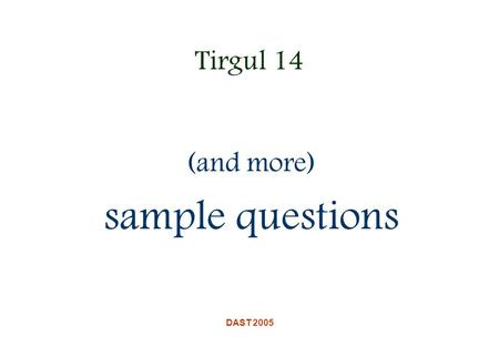DAST 2005 Tirgul 14 (and more) sample questions. DAST 2005 (reminder?) Kruskal's MST Algorithm.