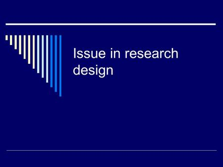 Issue in research design. Steps in research  Idea  Review of the literature Use of journal articles Using the internet Data bases: psychinfo, proquest.