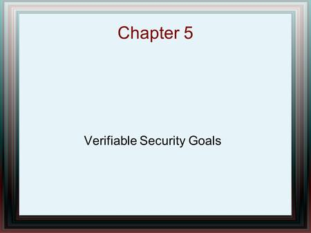 Chapter 5 Verifiable Security Goals. Chapter Overview Information Flow Confidentiality Models: – Denning's Lattice Model – Bell-LaPadula Model Information.