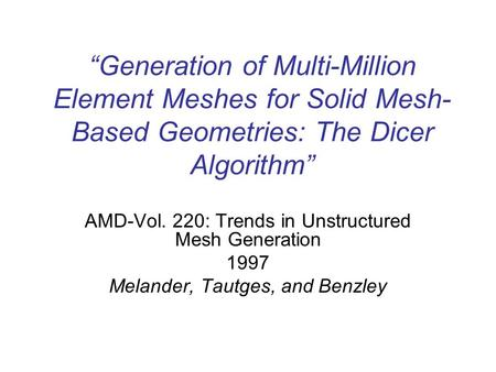 """Generation of Multi-Million Element Meshes for Solid Mesh- Based Geometries: The Dicer Algorithm"" AMD-Vol. 220: Trends in Unstructured Mesh Generation."