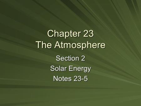Chapter 23 The Atmosphere Section 2 Solar Energy Notes 23-5.