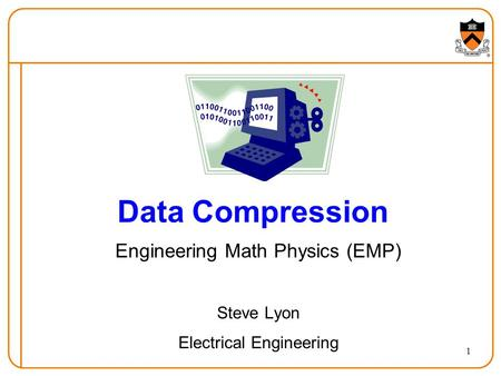 1 Data Compression Engineering Math Physics (EMP) Steve Lyon Electrical Engineering.