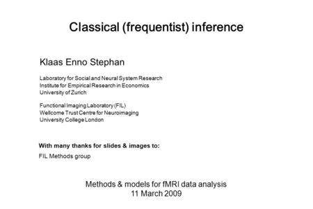 Classical (frequentist) inference Methods & models for fMRI data analysis 11 March 2009 Klaas Enno Stephan Laboratory for Social and Neural System Research.