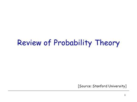 1 Review of Probability Theory [Source: Stanford University]