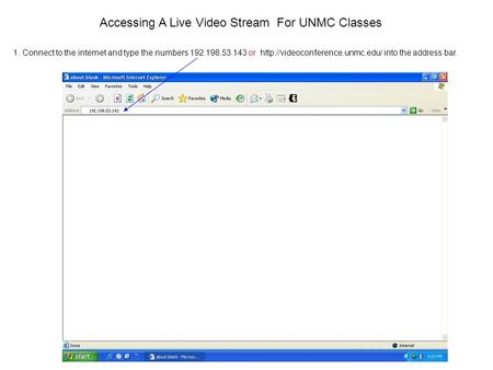 Accessing A Live Video Stream For UNMC Classes 1. Connect to the internet and type the numbers 192.198.53.143 or  into.