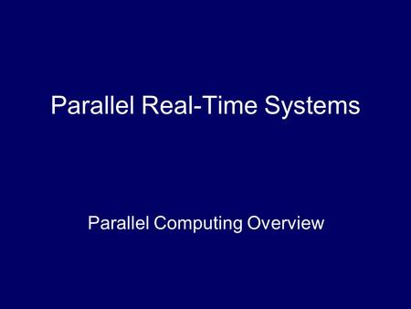 Parallel Real-Time Systems Parallel Computing Overview.