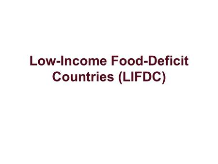 Low-Income Food-Deficit Countries (LIFDC). LIFDC The classification of a country as low- income food-deficit (LIFDC) used for analytical purposes by FAO.