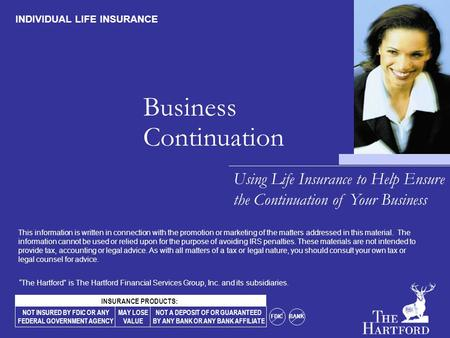 Business Continuation Using Life Insurance to Help Ensure the Continuation of Your Business INDIVIDUAL LIFE INSURANCE NOT INSURED BY FDIC OR ANY FEDERAL.