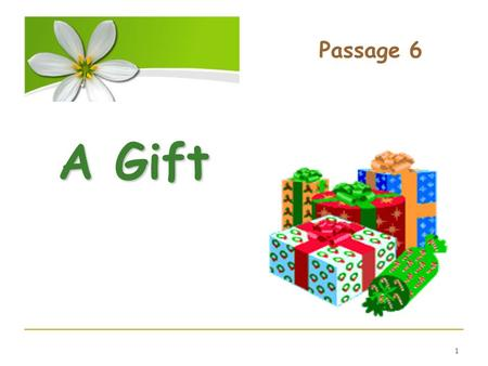 1 A Gift Passage 6. 2 What gift All about gifts Let's read the story About Bible Retell the story Time for fun.