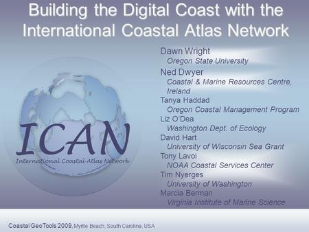 Building the Digital Coast with the International Coastal Atlas Network Ned Dwyer Coastal & Marine Resources Centre, Ireland Dawn Wright Oregon State University.