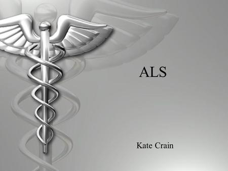 ALS Kate Crain. Amyotrophic Lateral Sclerosis Lou Gehrig Disease Charcot's Syndrome.