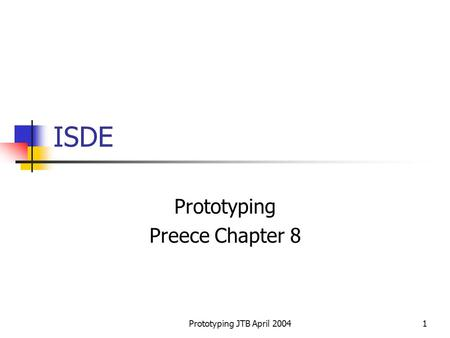 Prototyping JTB April 20041 ISDE Prototyping Preece Chapter 8.