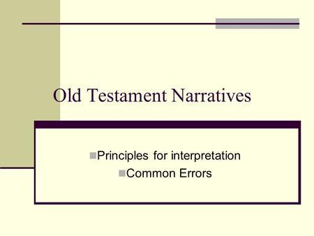 10 principles for interpreting narratives Principles for interpreting narratives 1 an old testament  10 in the final  analysis, god is the hero of all biblical narratives hans finzel.
