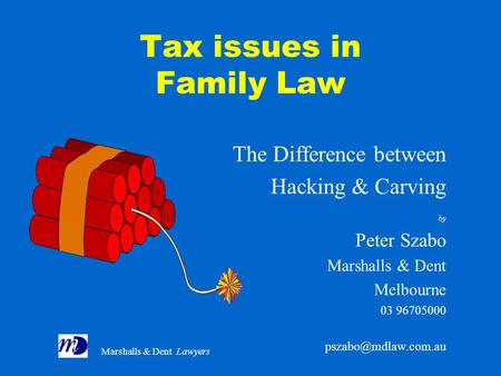 Marshalls & Dent Lawyers Tax issues in Family Law The Difference between Hacking & Carving by Peter Szabo Marshalls & Dent Melbourne 03 96705000