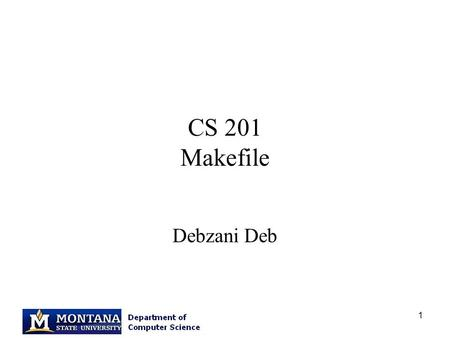 1 CS 201 Makefile Debzani Deb. 2 Remember this? 3 What is a Makefile? A Makefile is a collection of instructions that is used to compile your program.