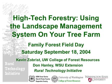 High-Tech Forestry: Using the Landscape Management System On Your Tree Farm Family Forest Field Day Saturday September 18, 2004 Kevin Zobrist, UW College.