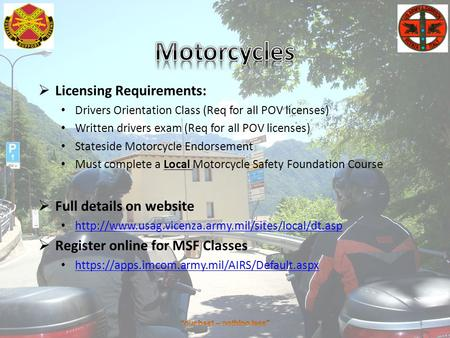 1  Licensing Requirements: Drivers Orientation Class (Req for all POV licenses) Written drivers exam (Req for all POV licenses) Stateside Motorcycle Endorsement.