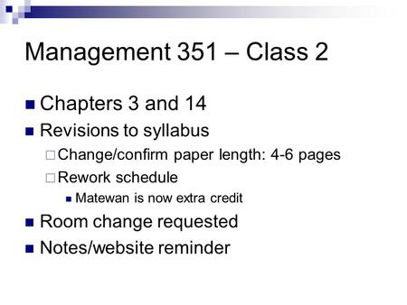 Management 351 – Class 2 Chapters 3 and 14 Revisions to syllabus  Change/confirm paper length: 4-6 pages  Rework schedule Matewan is now extra credit.