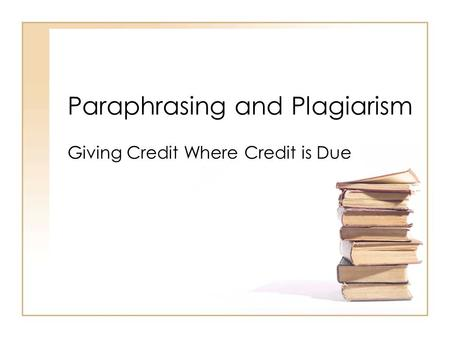 Paraphrasing and Plagiarism Giving Credit Where Credit is Due.